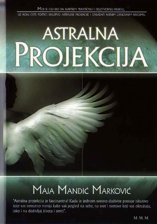 Knjiga Astralna projekcija, Maje Mandić Marković