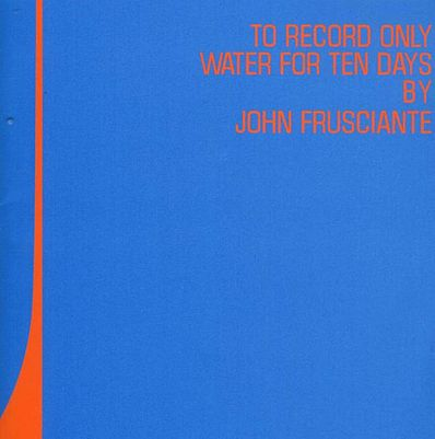 "Džon Frušante ~ ""To Record Only Water For Ten Days"""